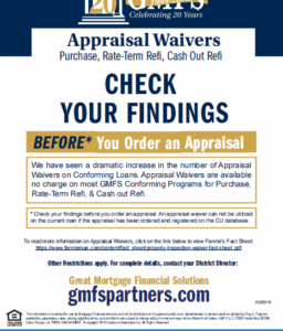 * Check your findings before you order an appraisal. An appraisal waiver can not be utilized on the current loan if the appraisal has been ordered and registered on the CU database.